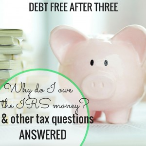 Why do I owe the IRS money? And other tax questions answered.
