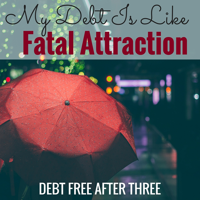 My debt is like the movie Fatal Attraction. Click to find out why!